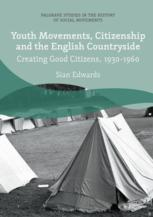 Youth Movements, Citizenship and the English Countryside : Creating Good Citizens, 1930-1960
