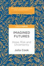 Imagined Futures : Hope, Risk and Uncertainty