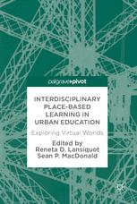 Interdisciplinary Place-Based Learning in Urban Education : Exploring Virtual Worlds