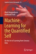 Machine Learning for the Quantified Self : On the Art of Learning from Sensory Data