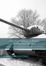 War and Memory in Russia, Ukraine and Belarus