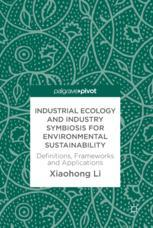 Industrial Ecology and Industry Symbiosis for Environmental Sustainability  : Definitions, Frameworks and Applications