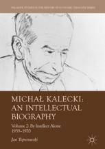 Michał Kalecki: An Intellectual Biography