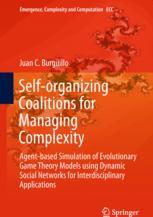 Self-organizing Coalitions for Managing Complexity : Agent-based Simulation of Evolutionary Game Theory Models using Dynamic Social Networks for Interdisciplinary Applications
