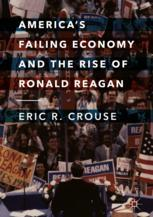 America's Failing Economy and the Rise of Ronald Reagan