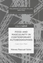 Food and Masculinity in Contemporary Autobiographies : Cast-Iron Man