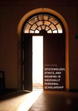 Epistemology, Ethics, and Meaning in Unusually Personal Scholarship
