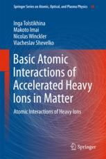 Basic Atomic Interactions of Accelerated Heavy Ions in Matter