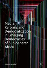 Media Reforms and Democratization in Emerging Democracies of Sub-Saharan Africa
