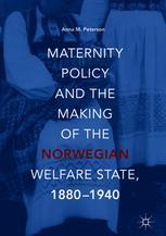 Maternity Policy and the Making of the Norwegian Welfare State, 1880-1940