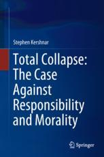 Total Collapse: The Case Against Responsibility and Morality
