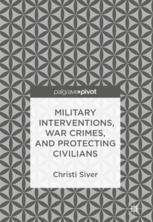 Military Interventions, War Crimes, and Protecting Civilians