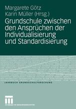 Grundschule zwischen den Ansprüchen der Individualisierung und Standardisierung