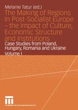 The Making of Regions in Post-Socialist Europe — the Impact of Culture, Economic Structure and Institutions