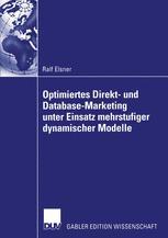 Optimiertes Direkt- und Database-Marketing unter Einsatz mehrstufiger dynamischer Modelle