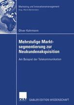 Mehrstufige Marktsegmentierung zur Neukundenakquisition