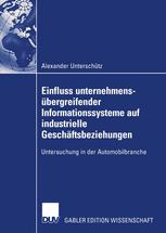 Einfluss unternehmensübergreifender Informationssysteme auf industrielle Geschäftsbeziehungen