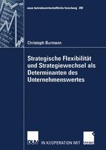 Strategische Flexibilität und Strategiewechsel als Determinanten des Unternehmenswertes