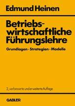 Betriebswirtschaftliche Führungslehre Grundlagen — Strategien — Modelle