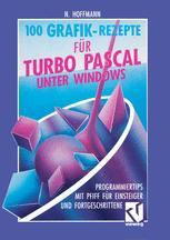 100 Grafik-Rezepte für Turbo Pascal unter Windows