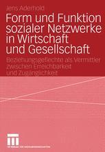 Form und Funktion sozialer Netzwerke in Wirtschaft und Gesellschaft