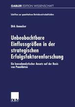 Unbeobachtbare Einflussgrößen in der strategischen Erfolgsfaktorenforschung