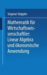 Mathematik für Wirtschaftswissenschaftler Lineare Algebra und ökonomische Anwendung