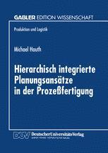 Hierarchisch integrierte Planungsansätze in der Prozeßfertigung