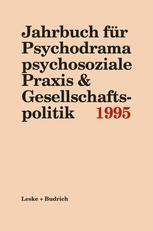 Jahrbuch für Psychodrama psychosoziale Praxis & Gesellschaftspolitik 1995
