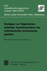 Strategien zur Regeneration belasteter Agrarökosysteme des mitteldeutschen Schwarzerdegebietes