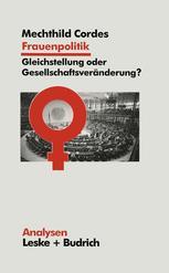 Frauenpolitik: Gleichstellung oder Gesellschaftsveränderung