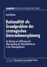 Rationalität als Grundproblem der strategischen Unternehmensplanung