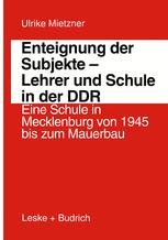 Enteignung der Subjekte — Lehrer und Schule in der DDR
