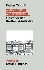 Weltbank und Währungsfonds — Gestalter der Bretton-Woods-Ära