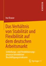 Das Verhältnis von Stabilität und Flexibilität auf dem deutschen Arbeitsmarkt