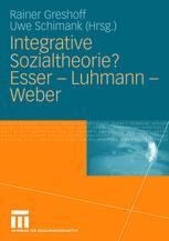 Integrative Sozialtheorie? Esser — Luhmann — Weber