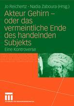 Akteur Gehirn — oder das vermeintliche Ende des handelnden Subjekts