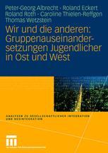 Wir und die anderen: Gruppenauseinander setzungen Jugendlicher in Ost und West