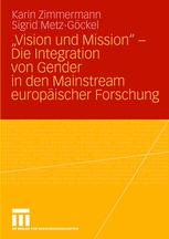"""""""Vision und Mission"""" — Die Integration von Gender in den Mainstream europäischer Forschung"""