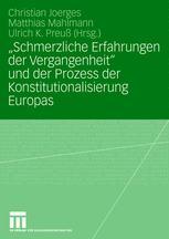 """""""Schmerzliche Erfahrungen der Vergangenheit"""" und der Prozess der Konstitutionalisierung Europas"""