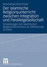 Der islamische Religionsunterricht zwischen Integration und Parallelgesellschaft
