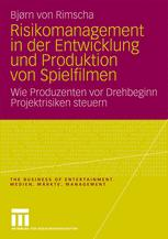 Risikomanagement in der Entwicklung und Produktion von Spielfilmen