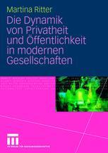 Die Dynamik von Privatheit und Öffentlichkeit in modernen Gesellschaften
