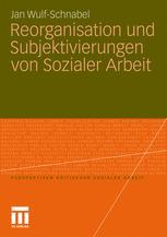 Reorganisation und Subjektivierungen von Sozialer Arbeit