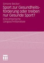 Sport zur Gesundheitsförderung oder treiben nur Gesunde Sport?