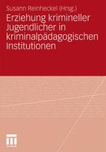 Erziehung krimineller Jugendlicher in kriminalpädagogischen Institutionen