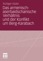 Das armenisch-aserbaidschanische Verhältnis und der Konflikt um Berg-Karabach