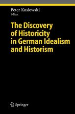 The Discovery of Historicity in German Idealism and Historism