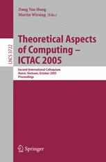 Theoretical Aspects of Computing – ICTAC 2005