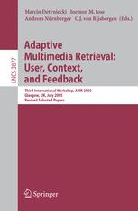 Adaptive Multimedia Retrieval: User, Context, and Feedback